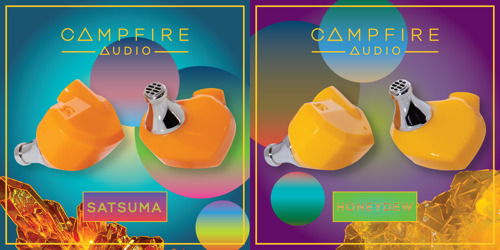Get Closer to Your Music: Campfire Audio Unveils Satsuma and Honeydew, Featuring Exquisite Sound for Music Lovers Without Compromise