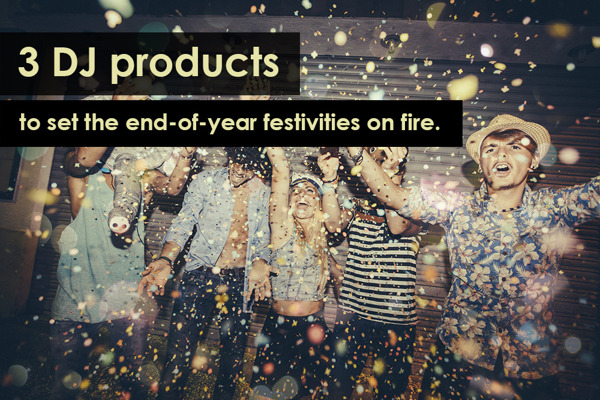 Preview: 3 DJ products to set the end-of-year festivities on fire