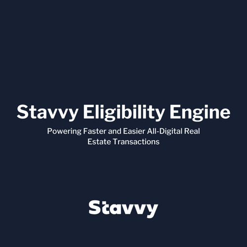 Stavvy Eligibility Engine Launches, Powering Faster and Easier All-Digital Real Estate Transactions