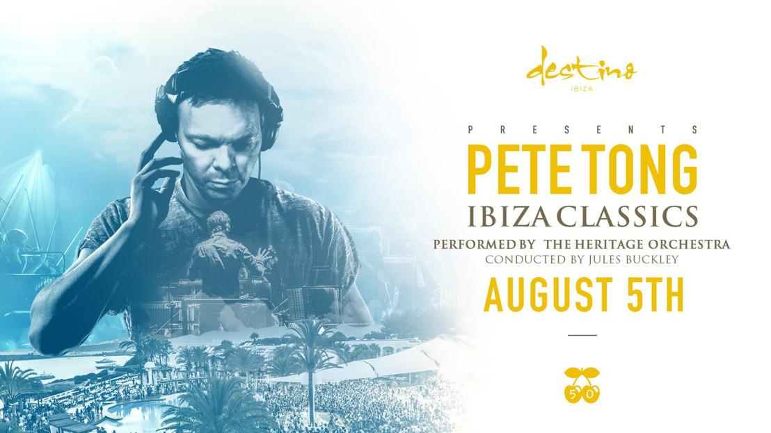 Pete Tong brings 'Ibiza Classics' show to Destino Ibiza - August 5th