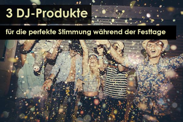 Preview: 3 DJ-Produkte für die perfekte Stimmung während der Festtage