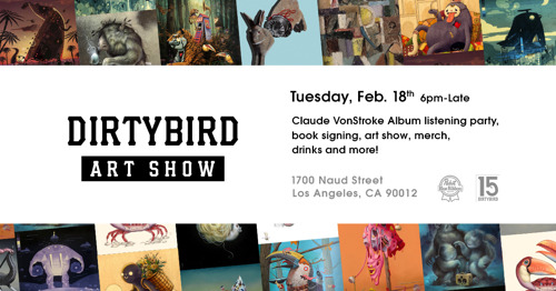 INVITE: Dirtybird's Inaugural Art Show + Album Listening Party @ 1700 Naud Street, Tuesday Feb 18th (6pm - late)