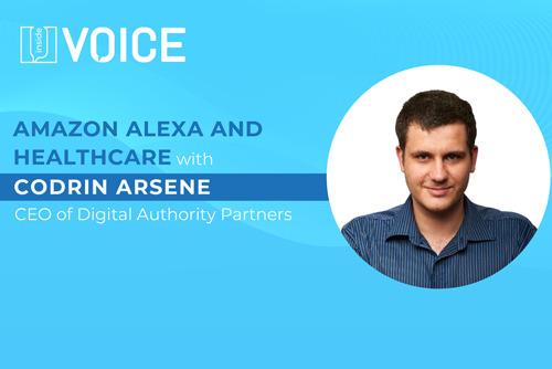 Inside VOICE: Amazon Alexa and Healthcare with Codrin Arsene CEO of Digital Authority Partners