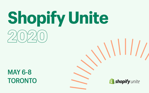 Shopify reveals the future of commerce at Shopify Unite, May 6-8, 2020