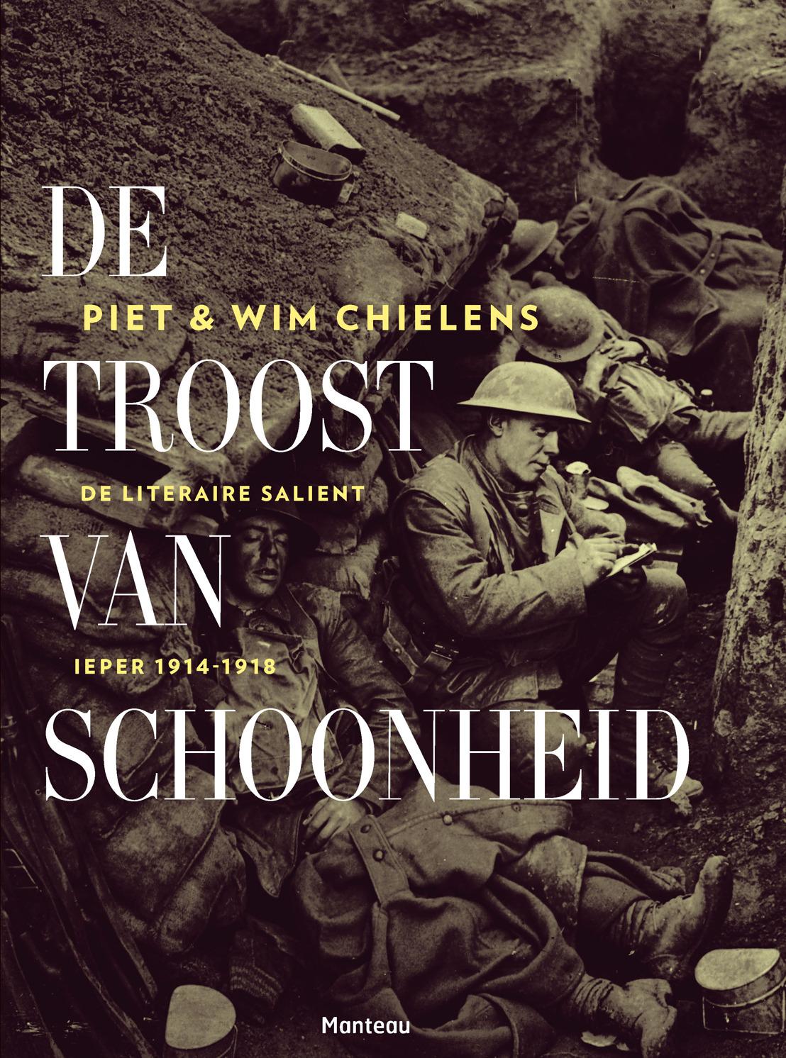 Piet & Wim Chielens - De troost van schoonheid. De literaire salient, Ieper 1914-1918