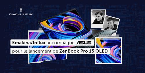 Emakina/Influx accompagne ASUS pour le lancement de ZenBook Pro 15 OLED